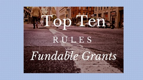 Top Ten Rules of Fundable Grants