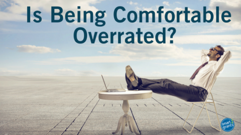 Is Being Comfortable Overrated?